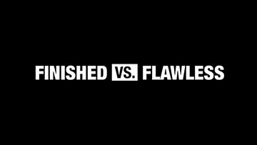 Finished vs. Flawless
